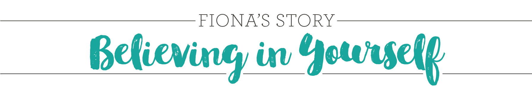 Fiona's Story Believe in Yourself
