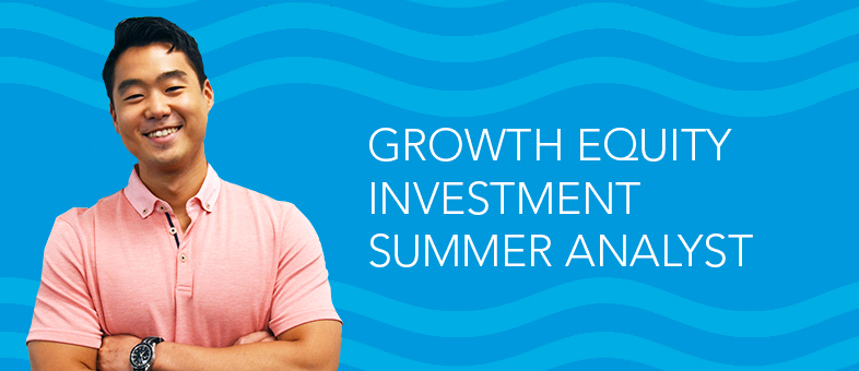 Meet a Growth Equity Investment Summer Analyst